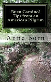 Buen Camino! Tips from an American Pilgrim. Anne Born