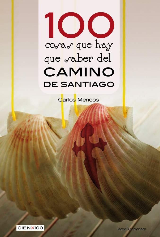 100 cosas que hay que saber del Camino de Santiago. Carlos Mencos.